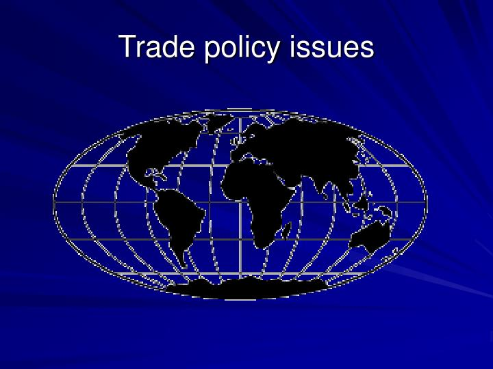 Trade policy issues