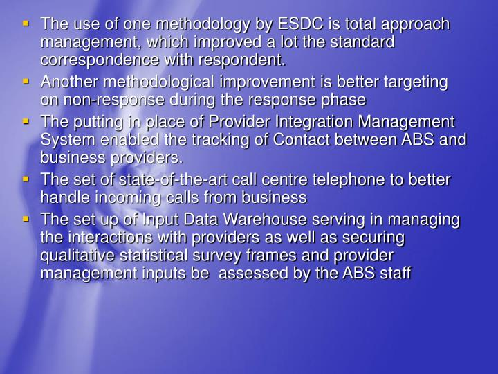 The use of one methodology by ESDC is total approach management, which improved a lot the standard correspondence with respondent.