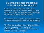 5 3 when the data are counts a the binomial distribution