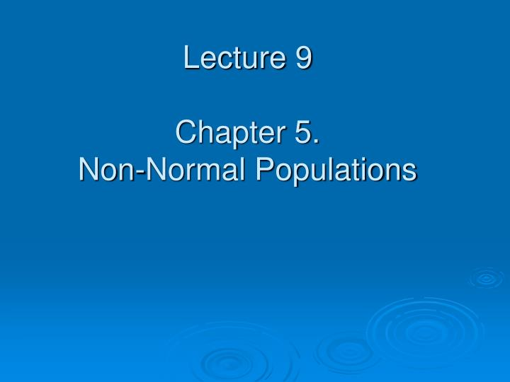 lecture 9 chapter 5 non normal populations