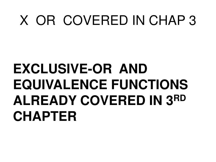 X  OR  COVERED IN CHAP 3