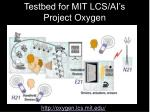 testbed for mit lcs ai s project oxygen