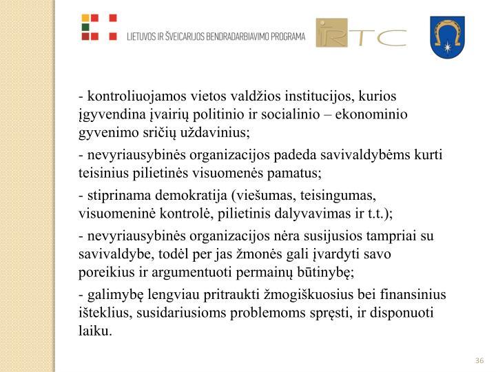 - kontroliuojamos vietos valdžios institucijos, kurios įgyvendina įvairių politinio ir socialinio – ekonominio gyvenimo sričių uždavinius;