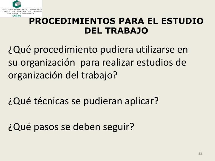 PROCEDIMIENTOS PARA EL ESTUDIO DEL TRABAJO