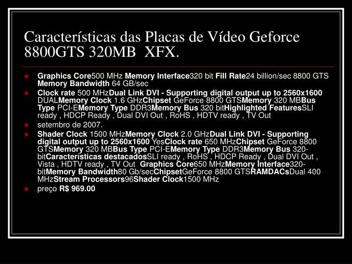 Características das Placas de Vídeo Geforce 8800GTS 320MB  XFX.