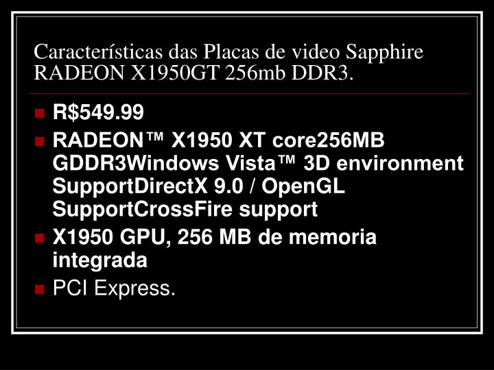 Características das Placas de video Sapphire RADEON X1950GT 256mb DDR3.