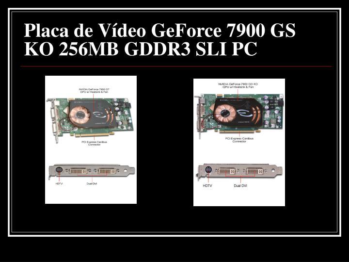 Placa de Vídeo GeForce 7900 GS KO 256MB GDDR3 SLI PC