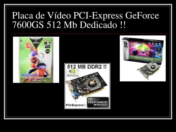 Placa de Vídeo PCI-Express GeForce 7600GS 512 Mb Dedicado !!