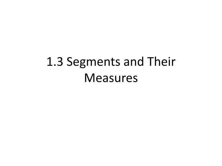 1 3 segments and their measures