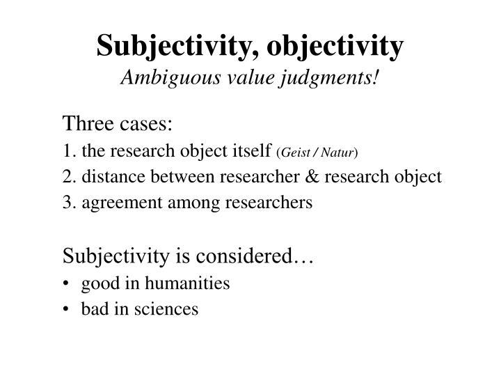 Subjectivity, objectivity