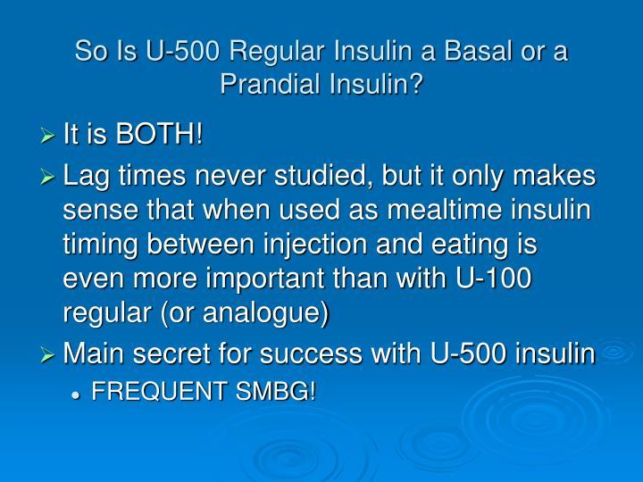 So Is U-500 Regular Insulin a Basal or a Prandial Insulin?