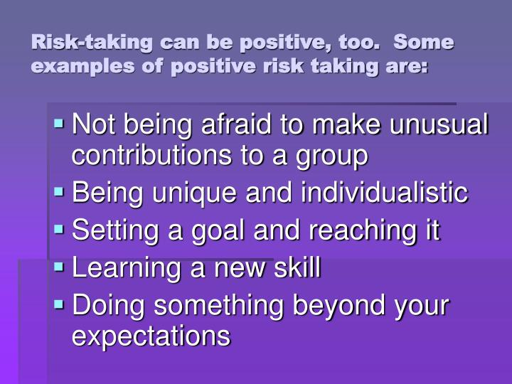 positive risk taking essays Risk management is about finding the balance been positive risk taking based on autonomy and independence and a policy of protection for the person and the community based on reducing harm.