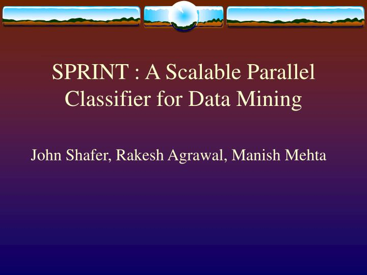 Sprint a scalable parallel classifier for data mining
