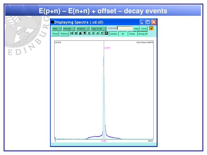 E(p+n) – E(n+n) + offset – decay events