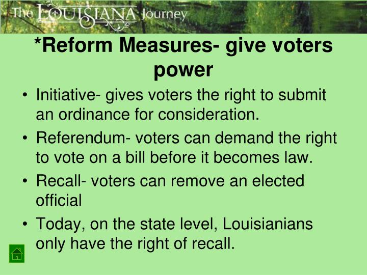 *Reform Measures- give voters power