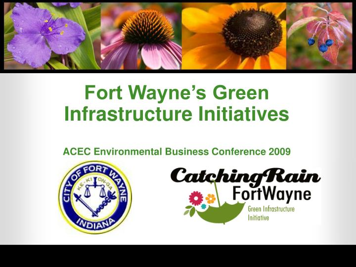 fort wayne s green infrastructure initiatives acec environmental business conference 2009 n.