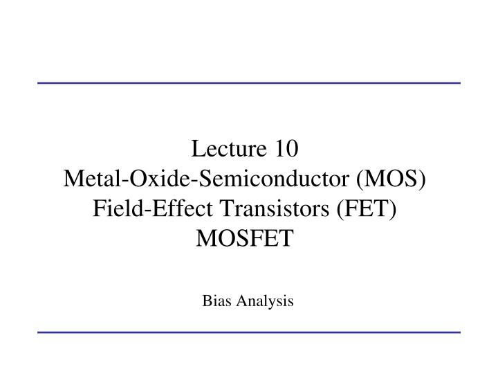 PPT - Lecture 10 Metal-Oxide-Semiconductor (MOS) Field