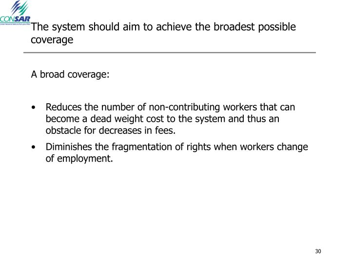 The system should aim to achieve the broadest possible coverage