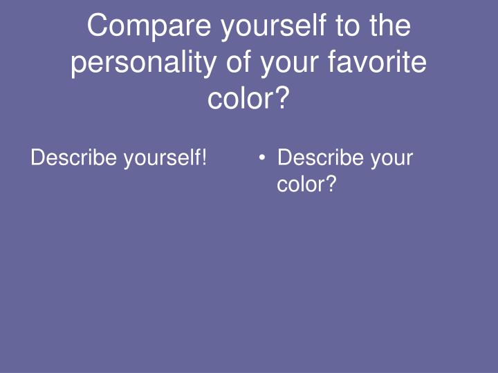 Compare yourself to the personality of your favorite color?