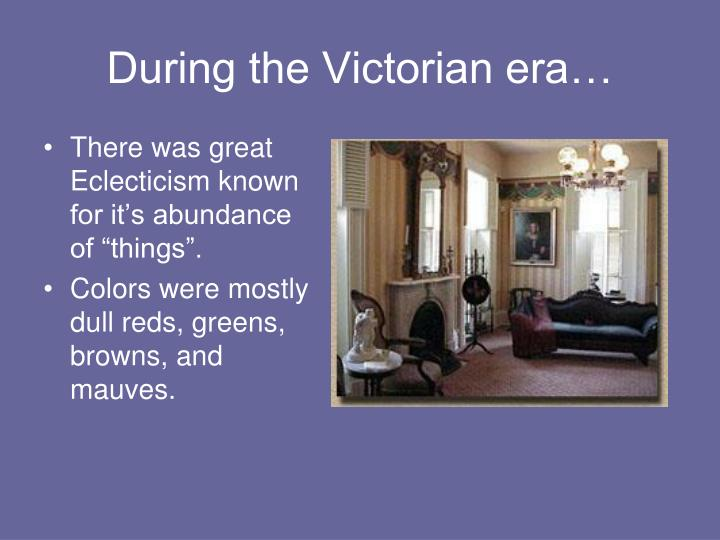 During the Victorian era…