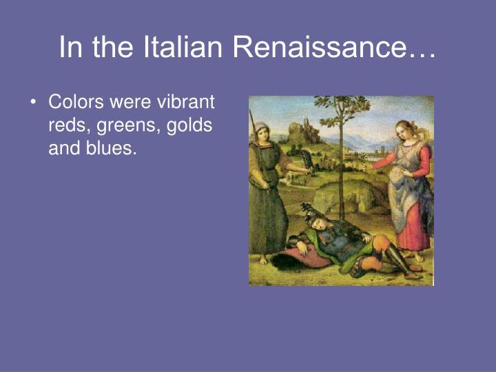 In the Italian Renaissance…