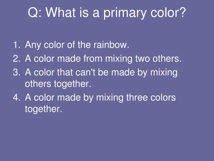 Q: What is a primary color?