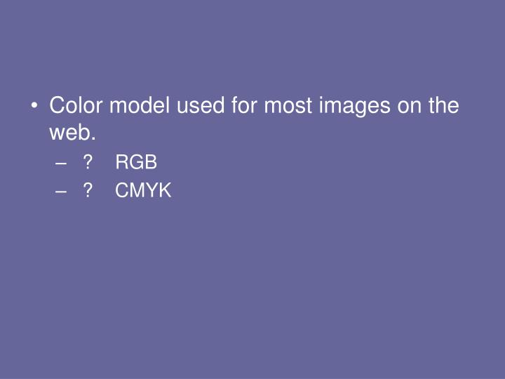 Color model used for most images on the web.