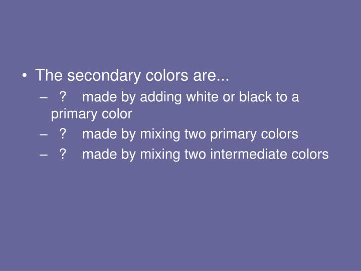 The secondary colors are...