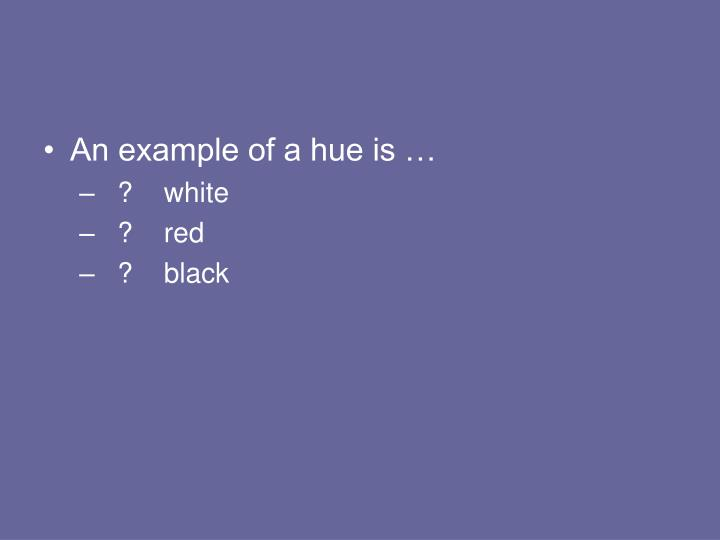 An example of a hue is …