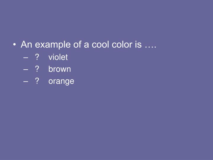 An example of a cool color is ….