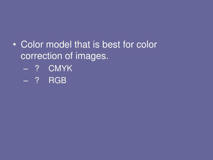 Color model that is best for color correction of images.