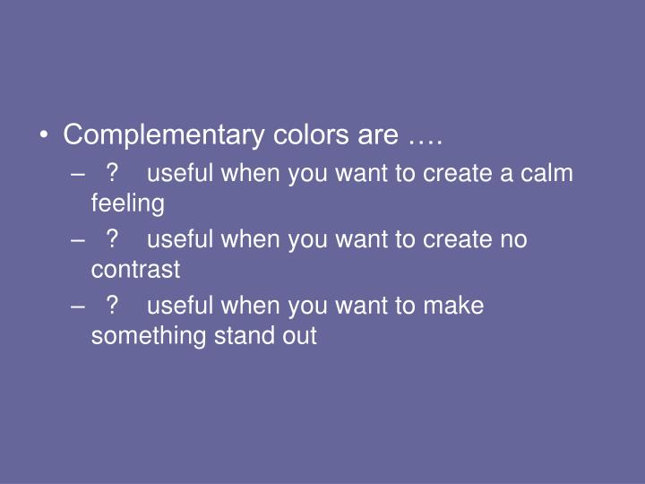 Complementary colors are ….