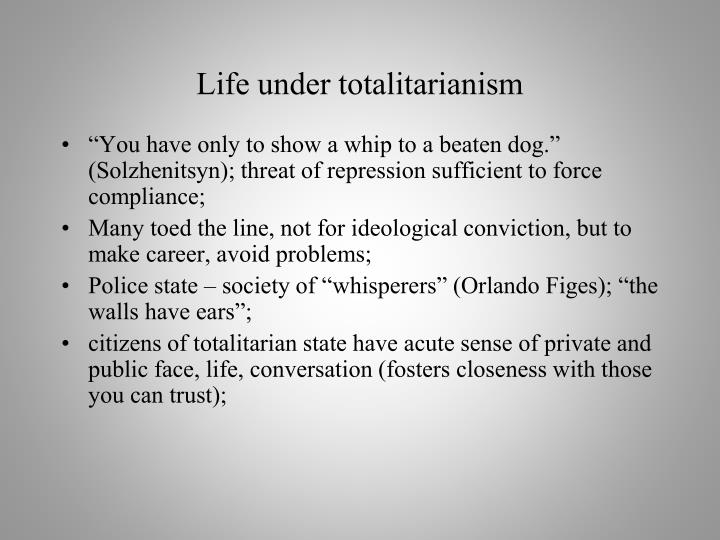Life under totalitarianism
