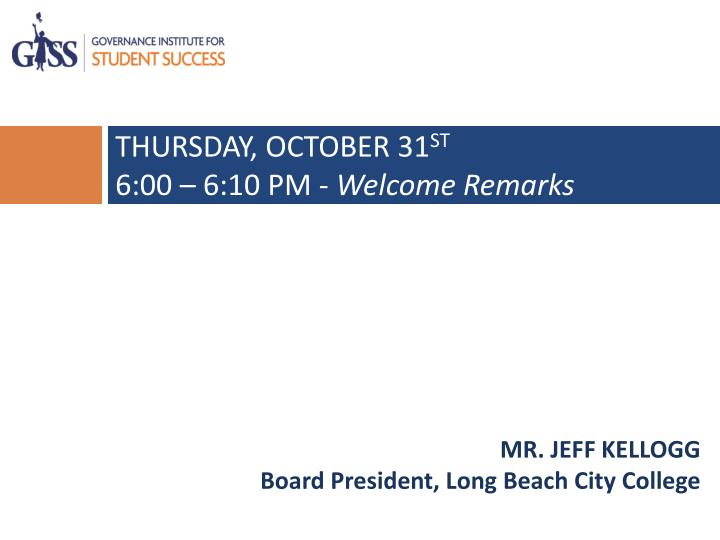 Thursday october 31 st 6 00 6 10 pm welcome remarks