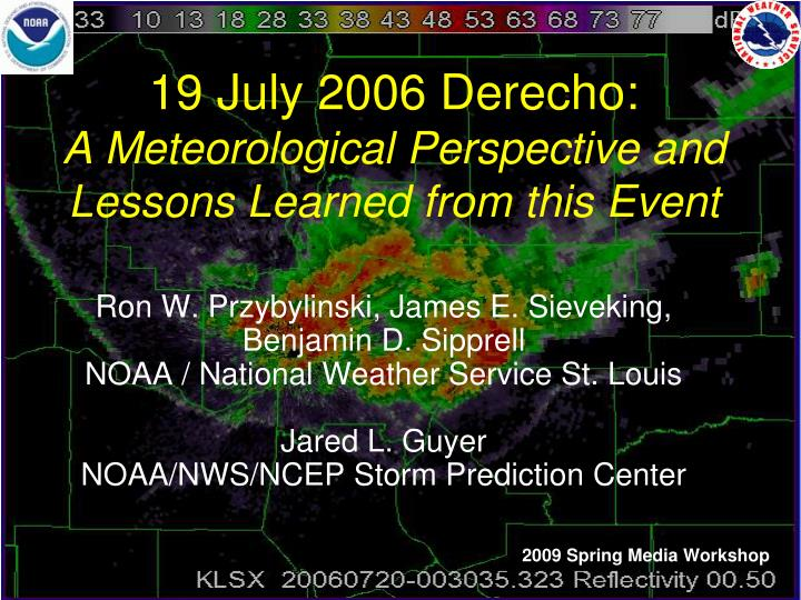 19 july 2006 derecho a meteorological perspective and lessons learned from this event n.
