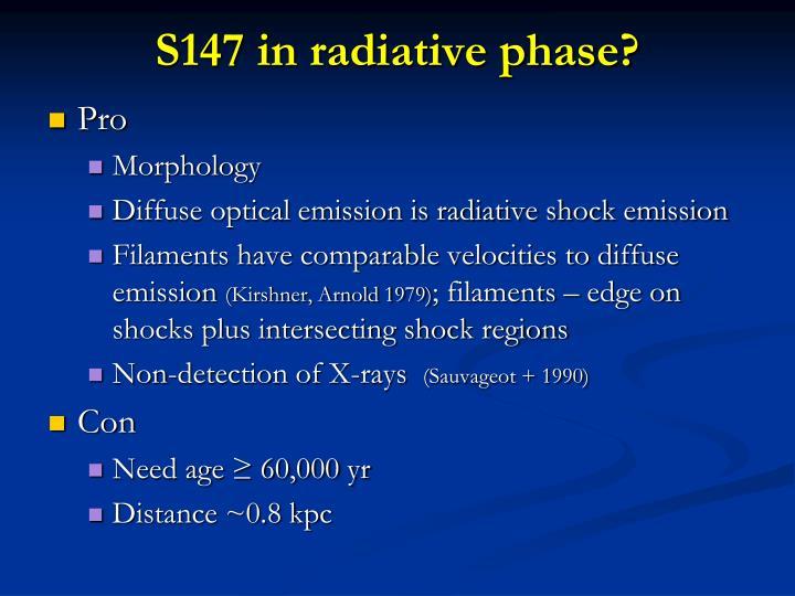 S147 in radiative phase?