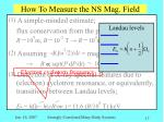 how to measure the ns mag field