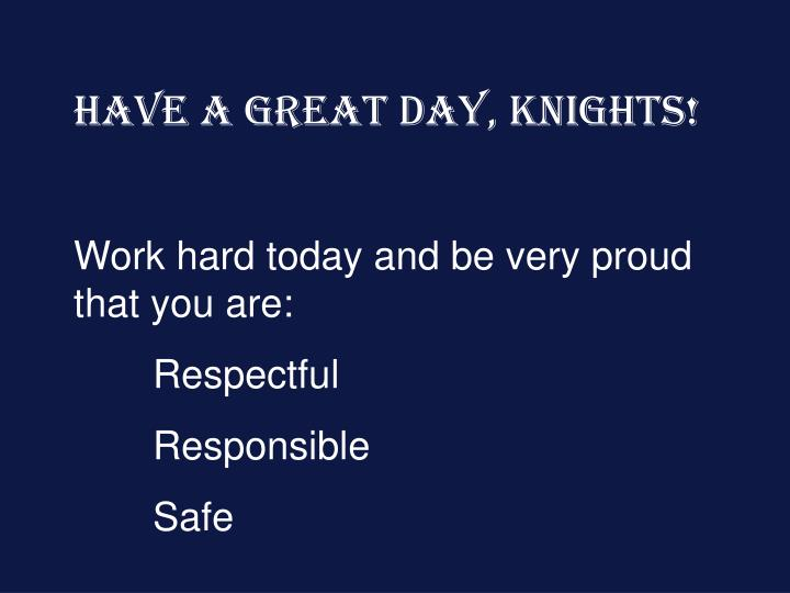 Have a great day, Knights!