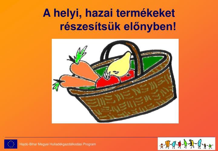 A helyi, hazai termékeket részesítsük előnyben!