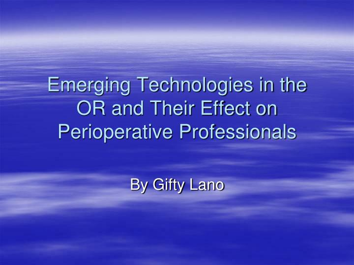 Emerging technologies in the or and their effect on perioperative professionals