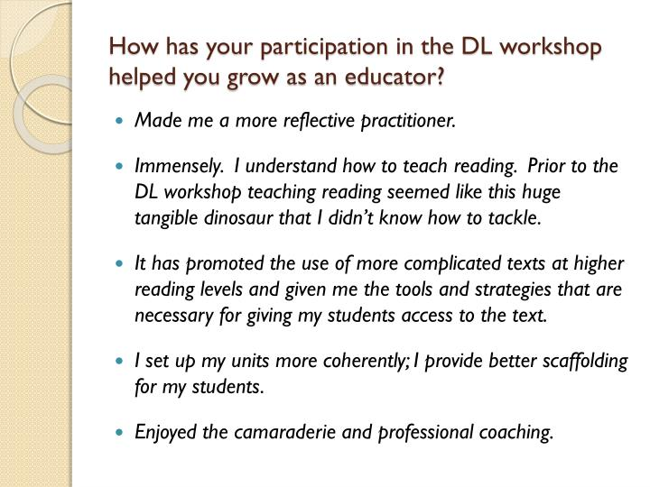 How has your participation in the DL workshop helped you grow as an educator?