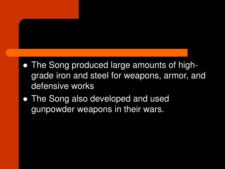 The Song produced large amounts of high-grade iron and steel for weapons, armor, and defensive works