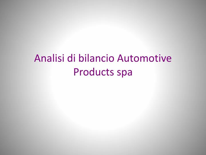 Analisi di bilancio automotive products spa