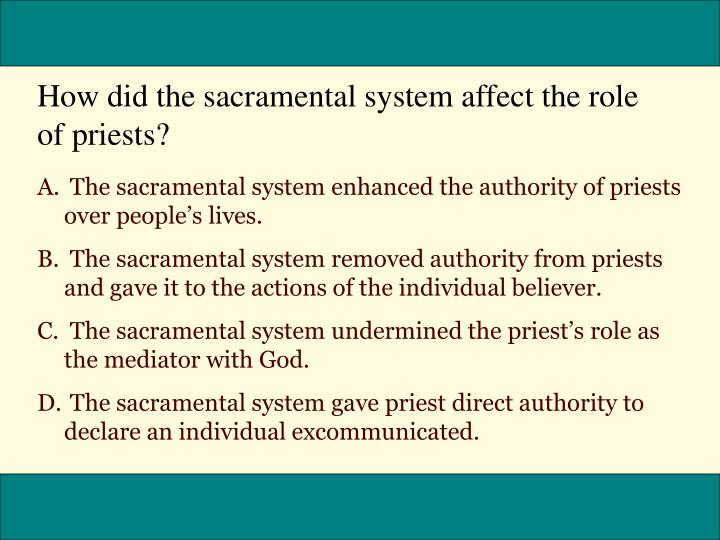 How did the sacramental system affect the role of priests?