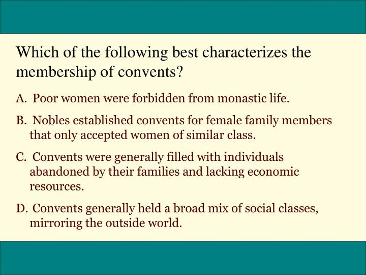 Which of the following best characterizes the membership of convents?