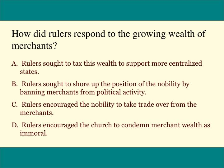 How did rulers respond to the growing wealth of merchants?