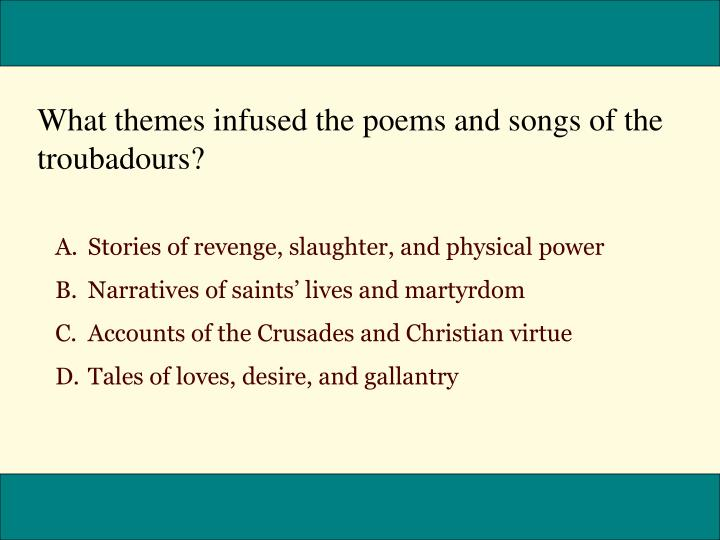 What themes infused the poems and songs of the troubadours?