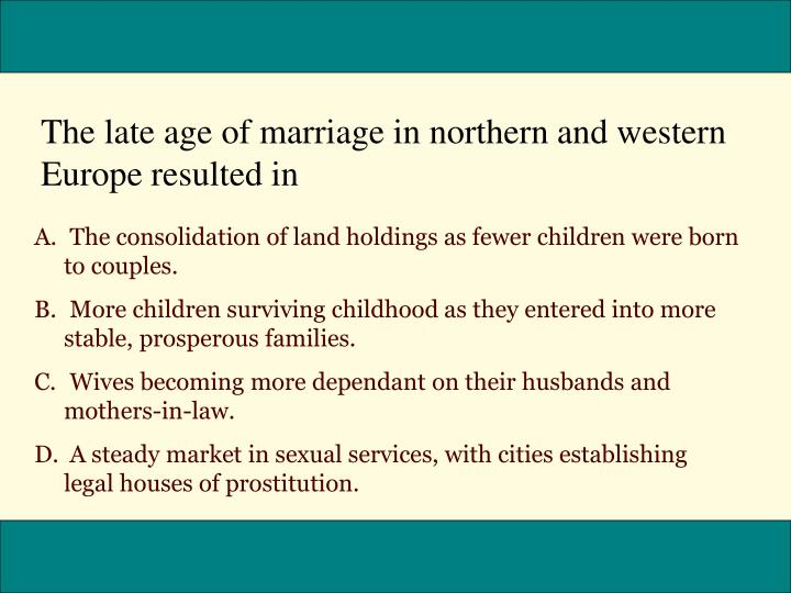The late age of marriage in northern and western Europe resulted in