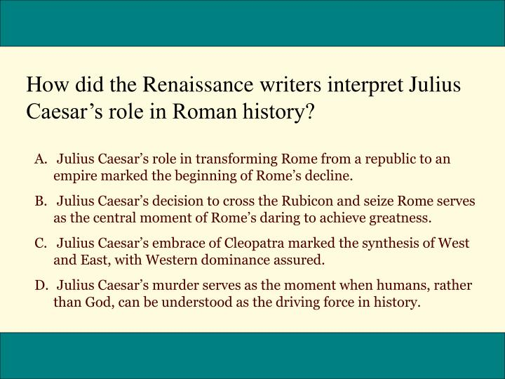 How did the Renaissance writers interpret Julius Caesar's role in Roman history?
