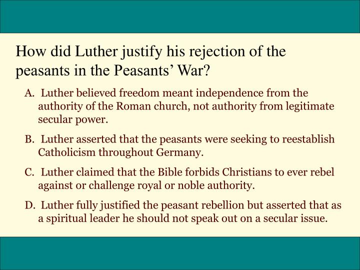 How did Luther justify his rejection of the peasants in the Peasants' War?
